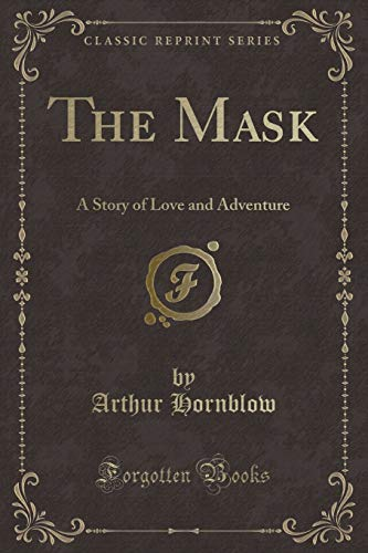 9781331213048: The Mask: A Story of Love and Adventure (Classic Reprint)