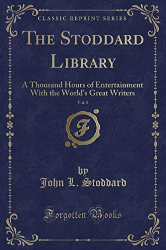 9781331224402: The Stoddard Library, Vol. 8: A Thousand Hours of Entertainment With the World's Great Writers (Classic Reprint)