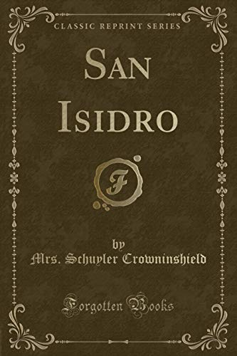San Isidro Classic Reprint: Crowninshield, Mrs. Schuyler