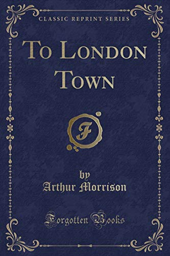 9781331232605: To London Town (Classic Reprint)