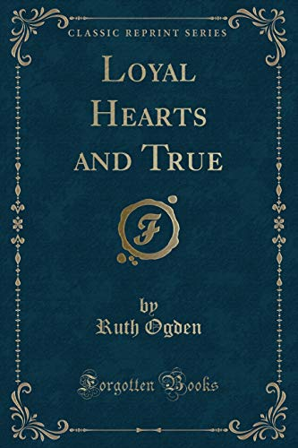 Loyal Hearts and True (Classic Reprint) (Paperback): Ruth Ogden