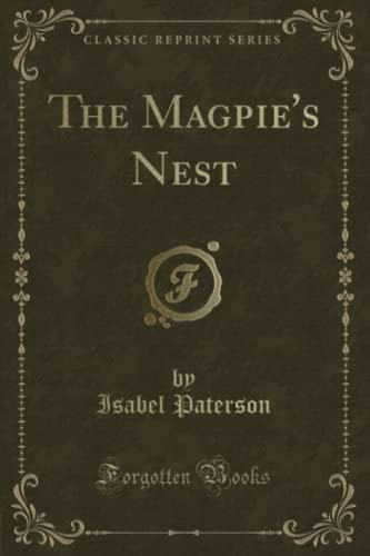 The Magpie s Nest (Classic Reprint) (Paperback): Isabel Paterson