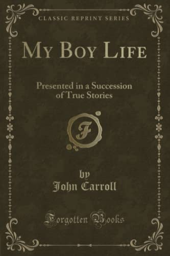 9781331245872: My Boy Life: Presented in a Succession of True Stories (Classic Reprint)