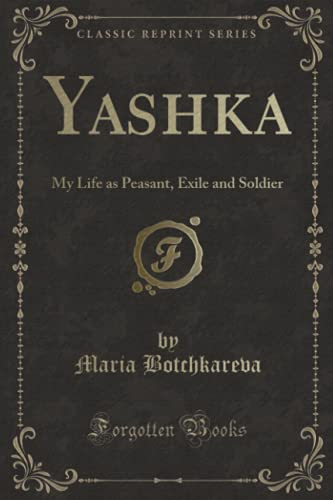 9781331247678: Yashka: My Life as Peasant, Exile and Soldier (Classic Reprint)