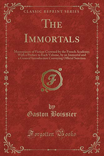 The Immortals: Masterpieces of Fiction Crowned by: Gaston Boissier
