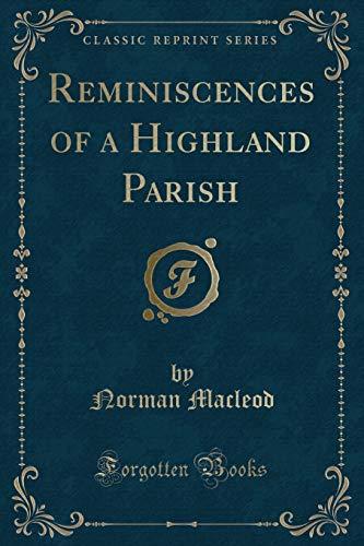 Reminiscences of a Highland Parish (Classic Reprint): Norman MacLeod