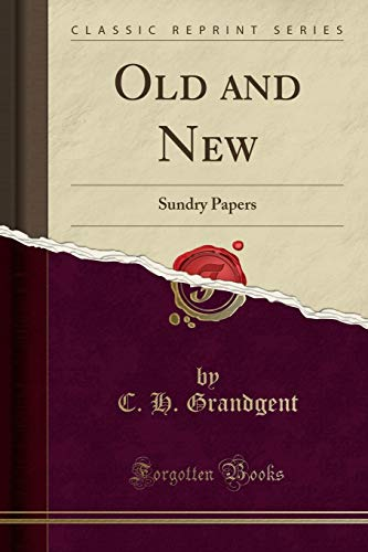 9781331260752: Old and New: Sundry Papers (Classic Reprint)
