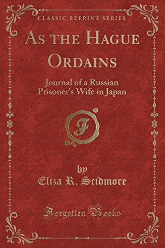 9781331260899: As the Hague Ordains: Journal of a Russian Prisoner's Wife in Japan (Classic Reprint)