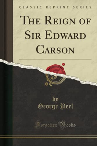 9781331261933: The Reign of Sir Edward Carson (Classic Reprint)