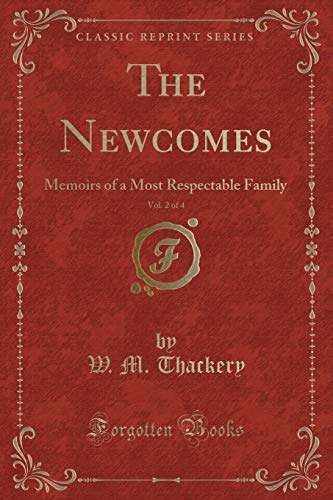 The Newcomes, Vol. 2 of 4: Memoirs of a Most Respectable Family (Classic Reprint): Thackery, W. M.