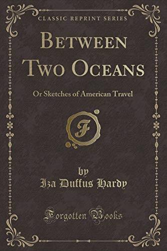 9781331266198: Between Two Oceans: Or Sketches of American Travel (Classic Reprint)