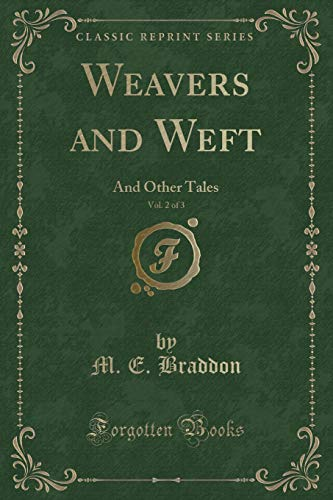 9781331268635: Weavers and Weft, Vol. 2 of 3: And Other Tales (Classic Reprint)