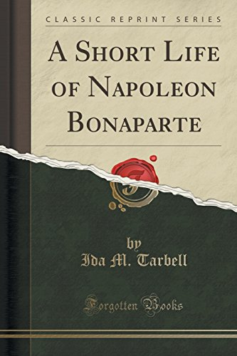 A Short Life of Napoleon Bonaparte (Classic: Tarbell, Ida M.