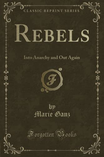9781331272250: Rebels: Into Anarchy and Out Again (Classic Reprint)