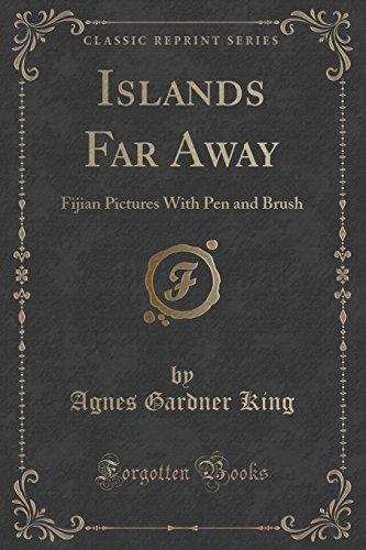 Islands Far Away: Fijian Pictures with Pen: Agnes Gardner King