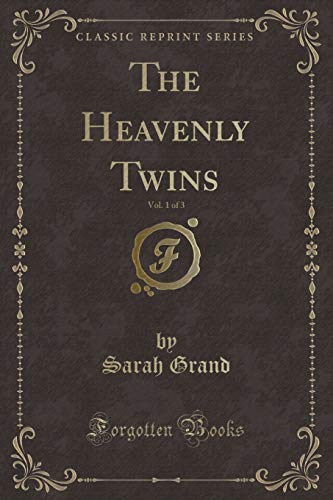 The Heavenly Twins, Vol. 1 of 3 (Classic Reprint): Sarah Grand