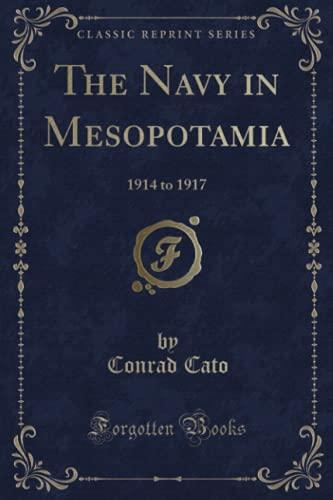 9781331288404: The Navy in Mesopotamia: 1914 to 1917 (Classic Reprint)