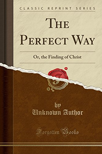 9781331289494: The Perfect Way: Or, the Finding of Christ (Classic Reprint)