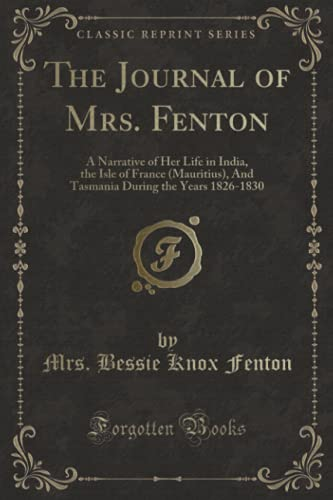 9781331293286: The Journal of Mrs. Fenton: A Narrative of Her Life in India, the Isle of France (Mauritius), And Tasmania During the Years 1826-1830 (Classic Reprint)