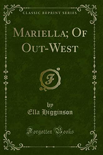 Mariella; Of Out-West (Classic Reprint): Ella Higginson