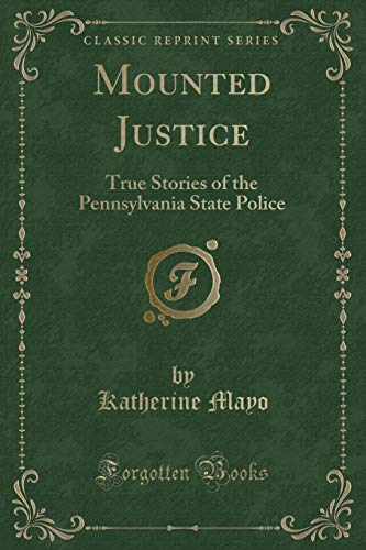 9781331300465: Mounted Justice: True Stories of the Pennsylvania State Police (Classic Reprint)