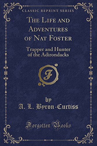 9781331300625: The Life and Adventures of Nat Foster: Trapper and Hunter of the Adirondacks (Classic Reprint)