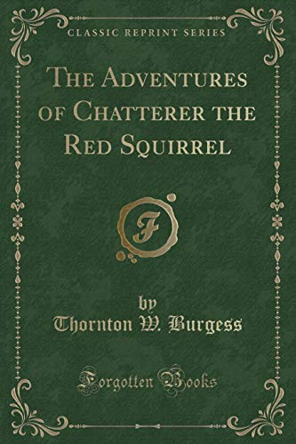 9781331300755: The Adventures of Chatterer the Red Squirrel (Classic Reprint)