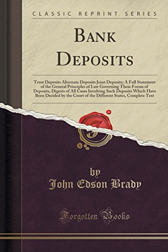 9781331309260: Bank Deposits: Trust Deposits Alternate Deposits Joint Deposits; A Full Statement of the General Principles of Law Governing These Forms of Deposits, ... Decided by the Court of the Different States