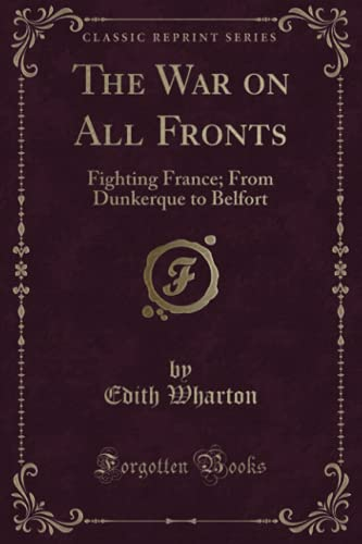 The War on All Fronts: Fighting France;: Wharton, Edith