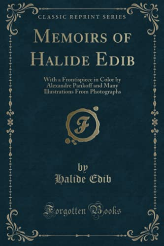9781331316855: Memoirs of Halide Edib: With a Frontispiece in Color by Alexandre Pankoff and Many Illustrations From Photographs (Classic Reprint)