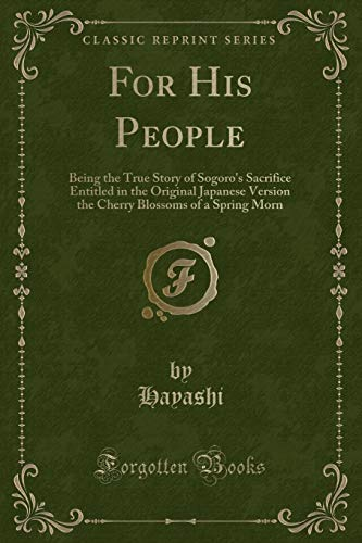 9781331318019: For His People: Being the True Story of Sogoro's Sacrifice Entitled in the Original Japanese Version the Cherry Blossoms of a Spring Morn (Classic Reprint)