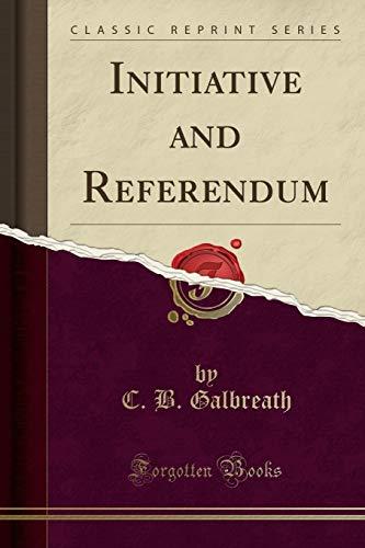 Initiative and Referendum (Classic Reprint): Galbreath, C. B.