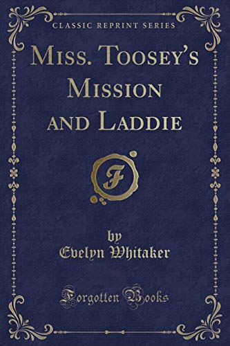 9781331332565: Miss. Toosey's Mission and Laddie (Classic Reprint)