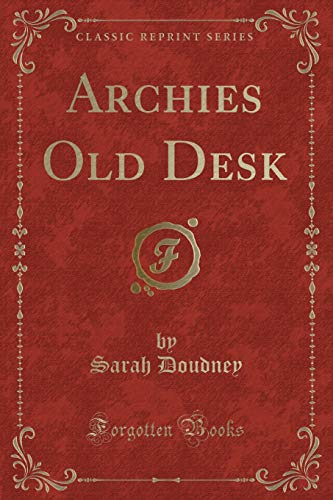 9781331338178: Archies Old Desk (Classic Reprint)