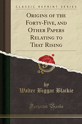 9781331341628: Origins of the Forty-Five, and Other Papers Relating to That Rising (Classic Reprint)