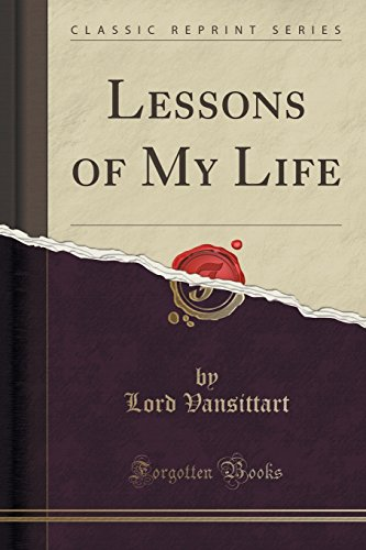 Lessons of My Life (Classic Reprint): Lord Vansittart