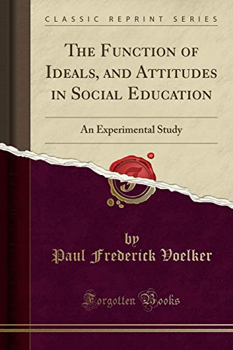 9781331342601: The Function of Ideals, and Attitudes in Social Education: An Experimental Study (Classic Reprint)