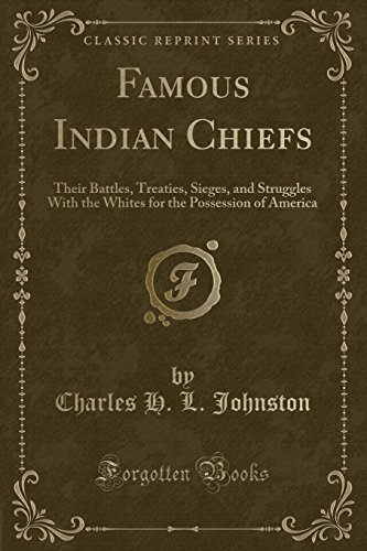 9781331346135: Famous Indian Chiefs: Their Battles, Treaties, Sieges, and Struggles With the Whites for the Possession of America (Classic Reprint)