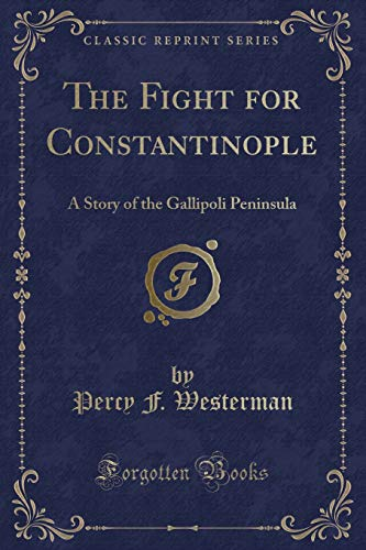 9781331354437: The Fight for Constantinople: A Story of the Gallipoli Peninsula (Classic Reprint)