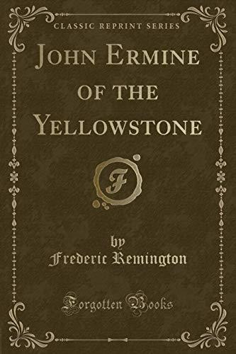 9781331355458: John Ermine of the Yellowstone (Classic Reprint)