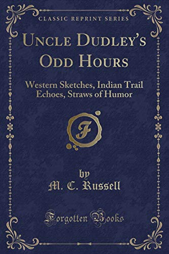 9781331355953: Uncle Dudley's Odd Hours: Western Sketches, Indian Trail Echoes, Straws of Humor (Classic Reprint)