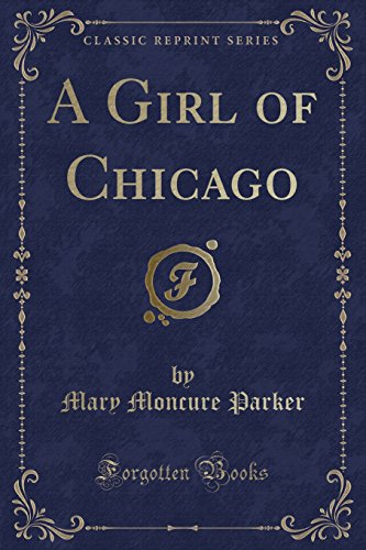 A Girl of Chicago (Classic Reprint): Parker, Mary Moncure