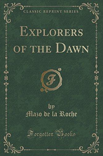 Explorers of the Dawn (Classic Reprint): Mazo de la Roche