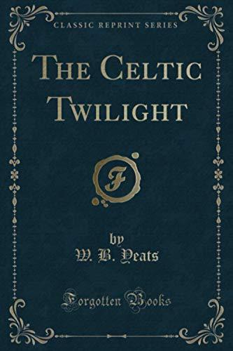 9781331360186: The Celtic Twilight (Classic Reprint)