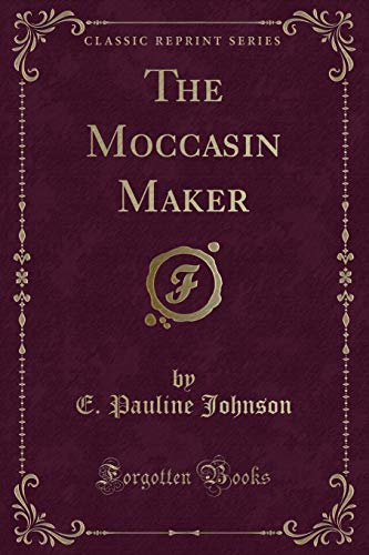 9781331363309: The Moccasin Maker (Classic Reprint)