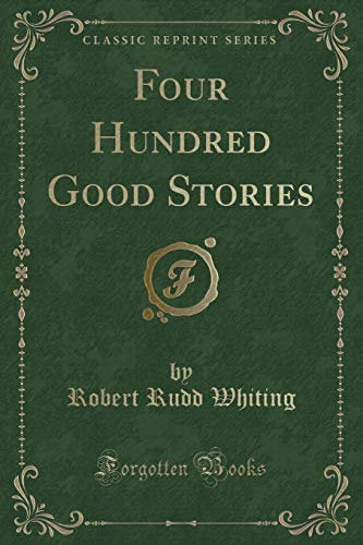 9781331365204: Four Hundred Good Stories (Classic Reprint)