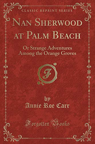 9781331371199: Nan Sherwood at Palm Beach: Or Strange Adventures Among the Orange Groves (Classic Reprint)