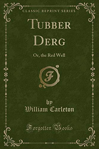 Tubber Derg: Or, the Red Well (Classic: William Carleton
