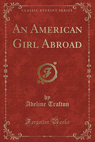 9781331381518: An American Girl Abroad (Classic Reprint)