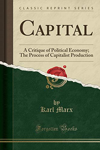 9781331390169: Capital: A Critique of Political Economy; The Process of Capitalist Production (Classic Reprint)